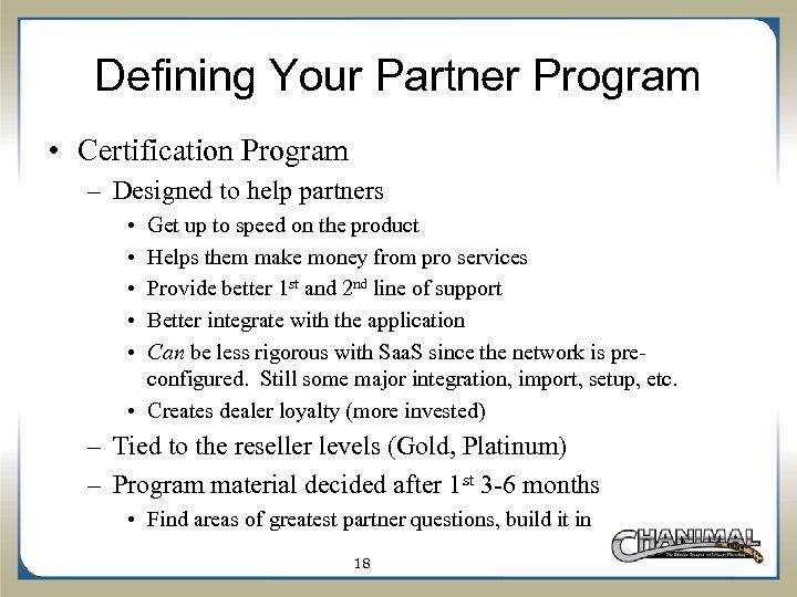 Defining Your Partner Program • Certification Program – Designed to help partners • •
