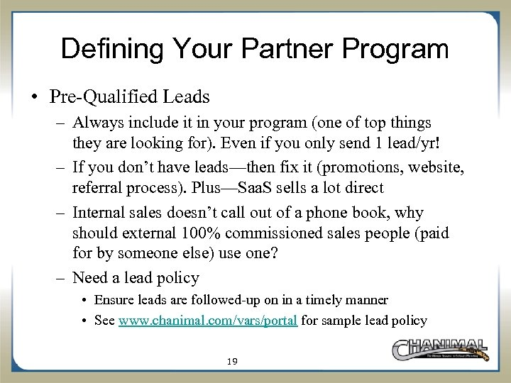 Defining Your Partner Program • Pre-Qualified Leads – Always include it in your program