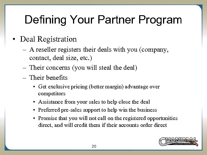 Defining Your Partner Program • Deal Registration – A reseller registers their deals with