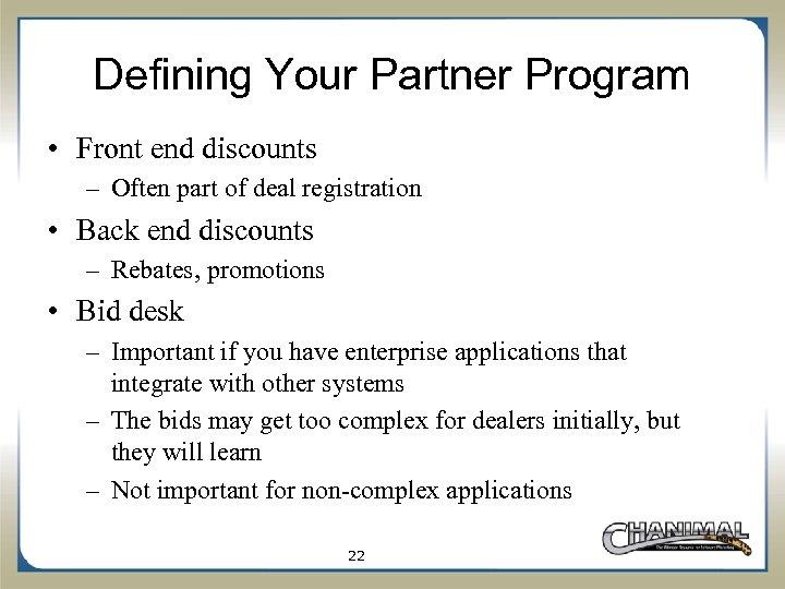 Defining Your Partner Program • Front end discounts – Often part of deal registration