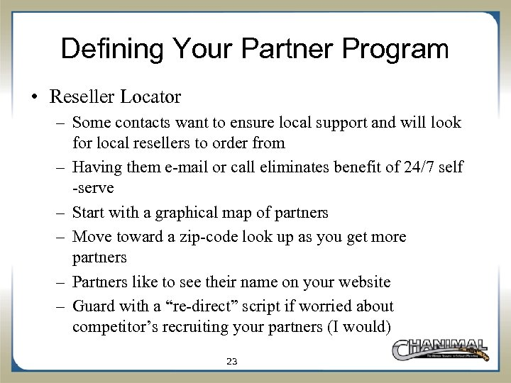 Defining Your Partner Program • Reseller Locator – Some contacts want to ensure local