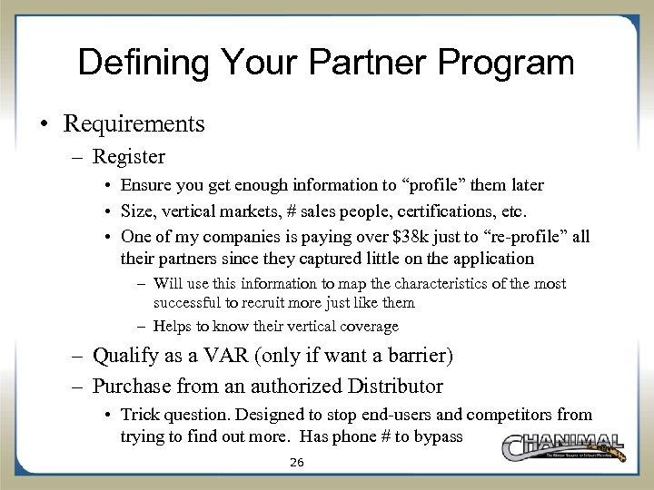 Defining Your Partner Program • Requirements – Register • Ensure you get enough information