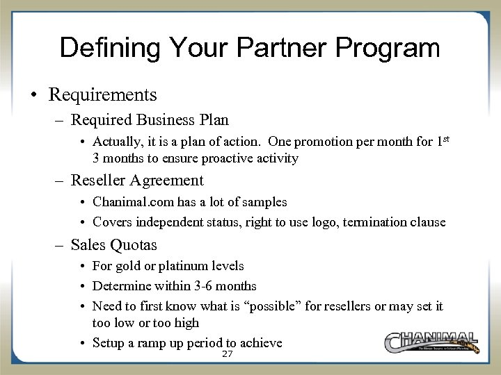 Defining Your Partner Program • Requirements – Required Business Plan • Actually, it is