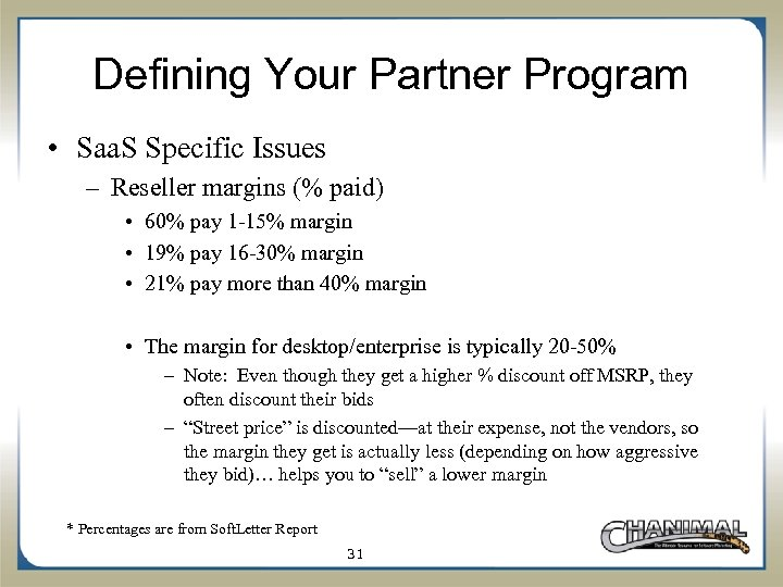Defining Your Partner Program • Saa. S Specific Issues – Reseller margins (% paid)