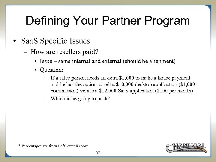 Defining Your Partner Program • Saa. S Specific Issues – How are resellers paid?