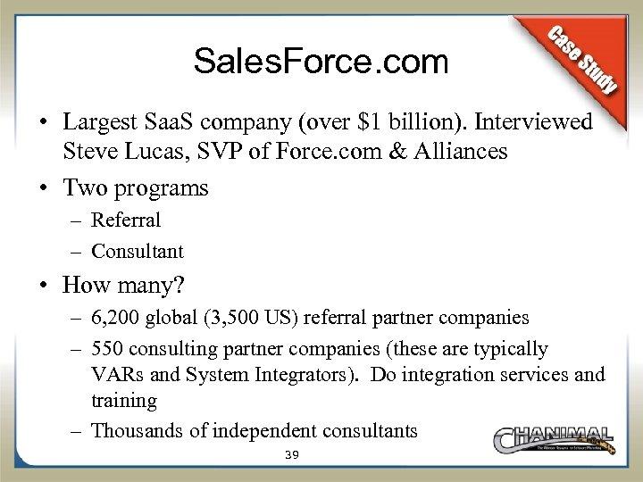 Sales. Force. com • Largest Saa. S company (over $1 billion). Interviewed Steve Lucas,