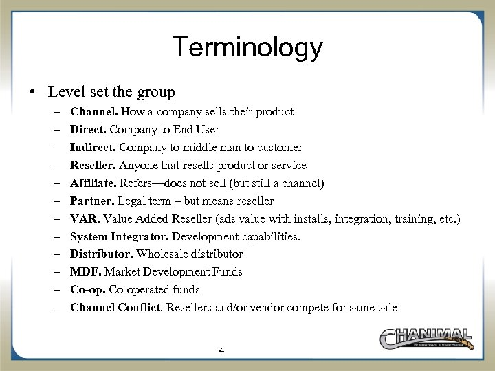 Terminology • Level set the group – – – Channel. How a company sells
