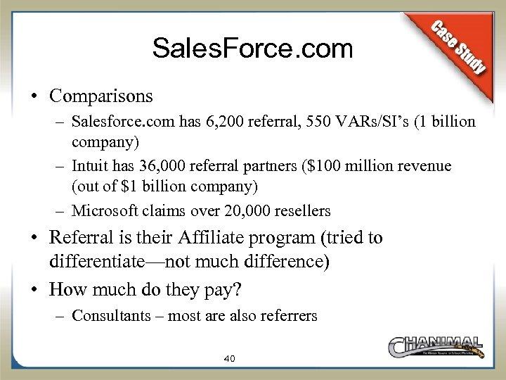 Sales. Force. com • Comparisons – Salesforce. com has 6, 200 referral, 550 VARs/SI's