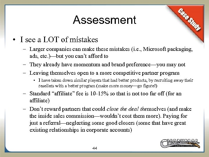 Assessment • I see a LOT of mistakes – Larger companies can make these