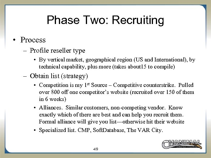 Phase Two: Recruiting • Process – Profile reseller type • By vertical market, geographical