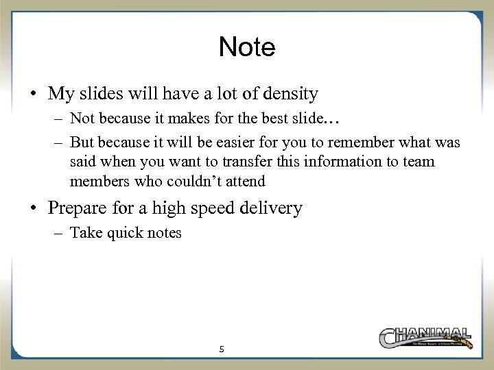 Note • My slides will have a lot of density – Not because it