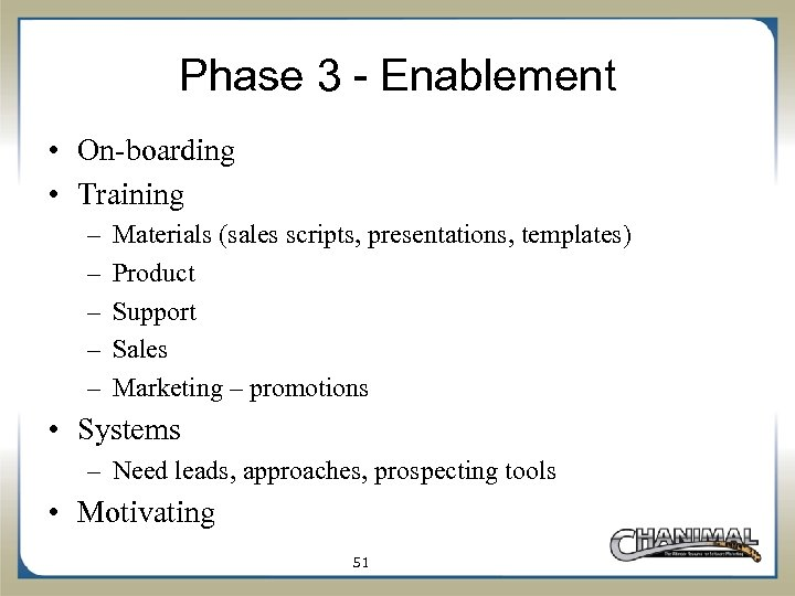 Phase 3 - Enablement • On-boarding • Training – – – Materials (sales scripts,