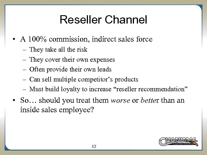 Reseller Channel • A 100% commission, indirect sales force – – – They take