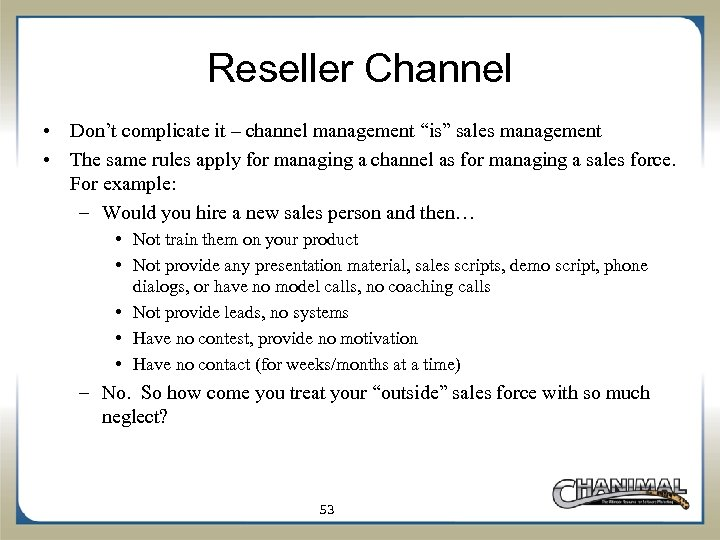 """Reseller Channel • Don't complicate it – channel management """"is"""" sales management • The"""