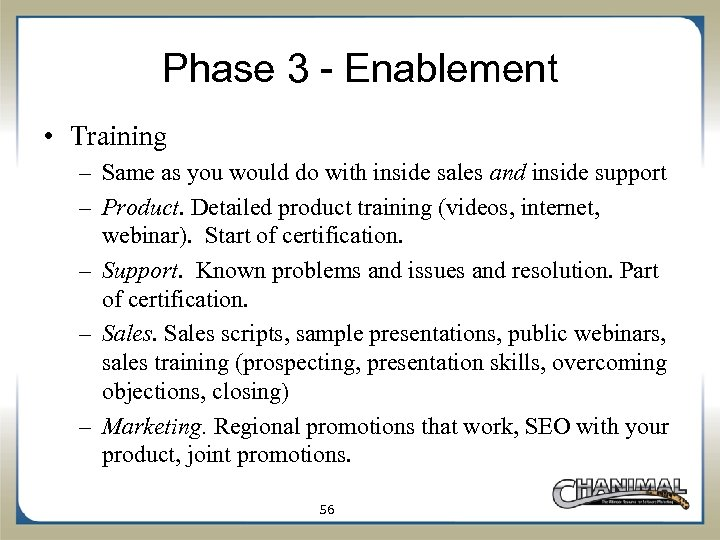 Phase 3 - Enablement • Training – Same as you would do with inside