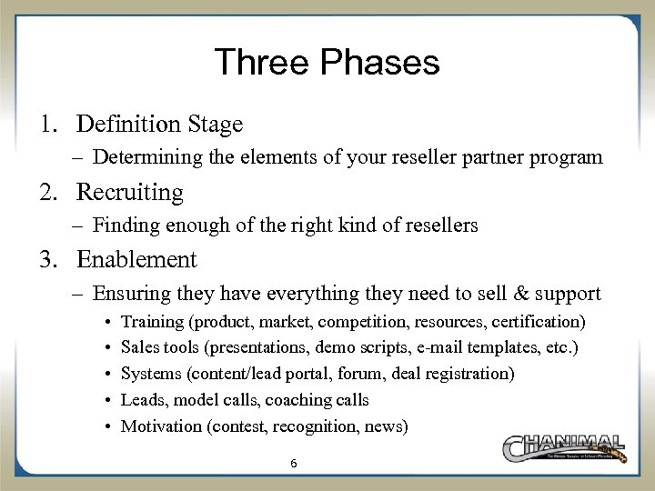Three Phases 1. Definition Stage – Determining the elements of your reseller partner program
