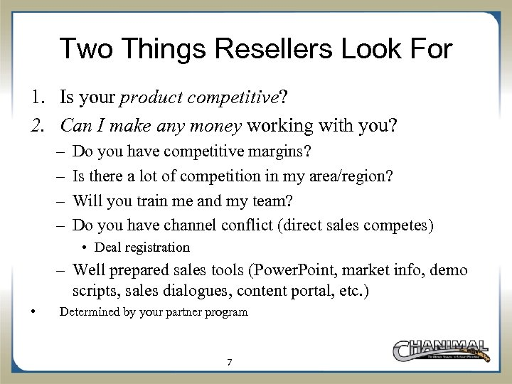 Two Things Resellers Look For 1. Is your product competitive? 2. Can I make