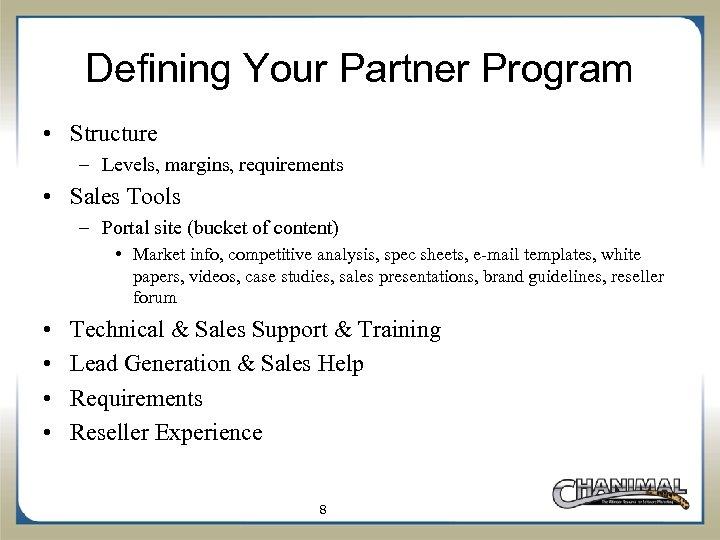 Defining Your Partner Program • Structure – Levels, margins, requirements • Sales Tools –