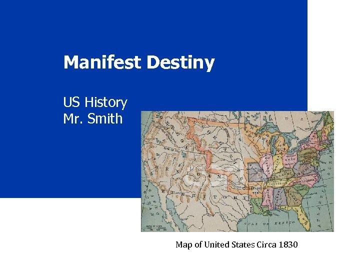 Manifest Destiny US History Mr. Smith Map of United States Circa 1830