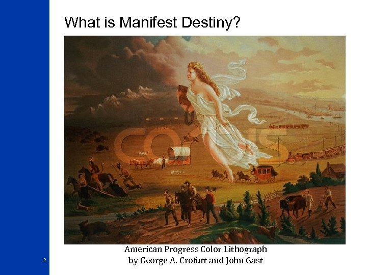 What is Manifest Destiny? 2 American Progress Color Lithograph by George A. Crofutt and