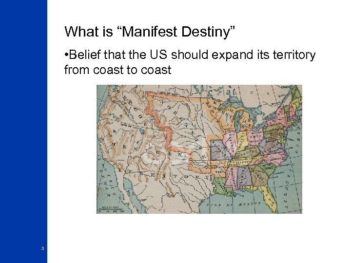 "What is ""Manifest Destiny"" • Belief that the US should expand its territory from"