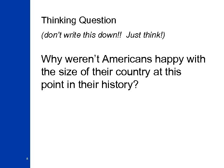 Thinking Question (don't write this down!! Just think!) Why weren't Americans happy with the