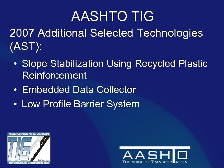 AASHTO TIG 2007 Additional Selected Technologies (AST): • Slope Stabilization Using Recycled Plastic Reinforcement