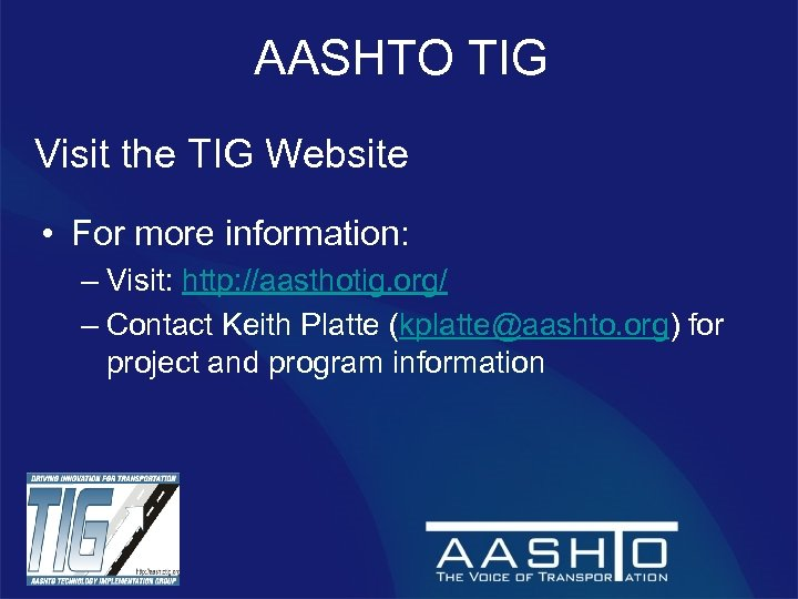 AASHTO TIG Visit the TIG Website • For more information: – Visit: http: //aasthotig.