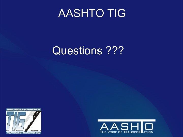 AASHTO TIG Questions ? ? ?