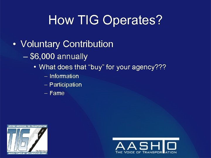 How TIG Operates? • Voluntary Contribution – $6, 000 annually • What does that