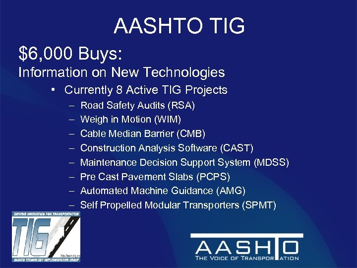AASHTO TIG $6, 000 Buys: Information on New Technologies • Currently 8 Active TIG