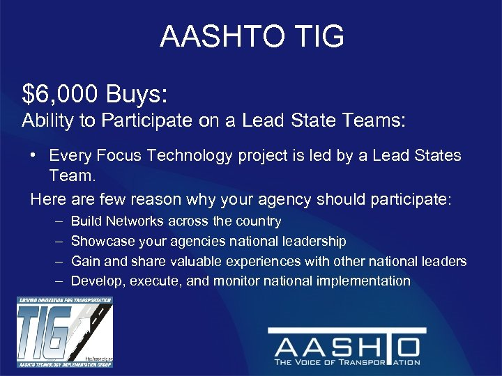 AASHTO TIG $6, 000 Buys: Ability to Participate on a Lead State Teams: •