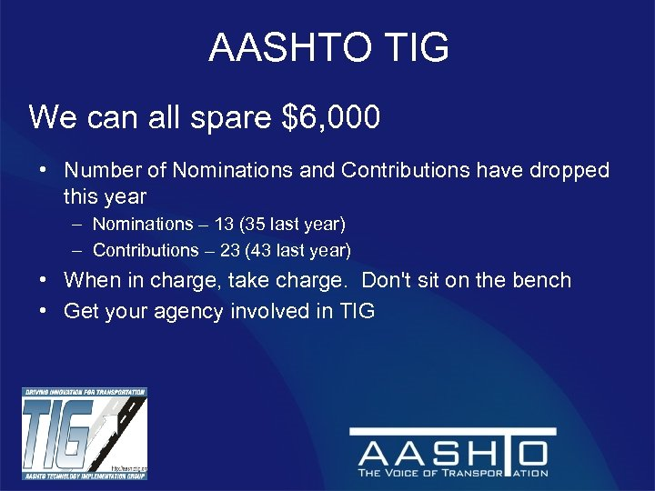AASHTO TIG We can all spare $6, 000 • Number of Nominations and Contributions