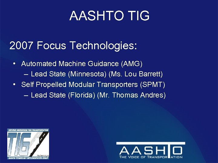 AASHTO TIG 2007 Focus Technologies: • Automated Machine Guidance (AMG) – Lead State (Minnesota)