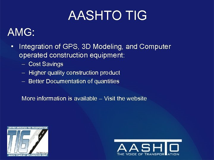 AASHTO TIG AMG: • Integration of GPS, 3 D Modeling, and Computer operated construction
