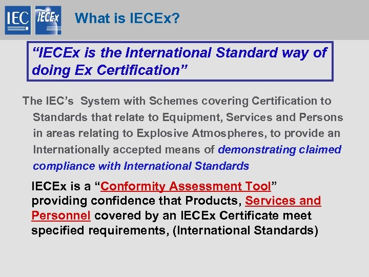 "What is IECEx? ""IECEx is the International Standard way of doing Ex Certification"" The"