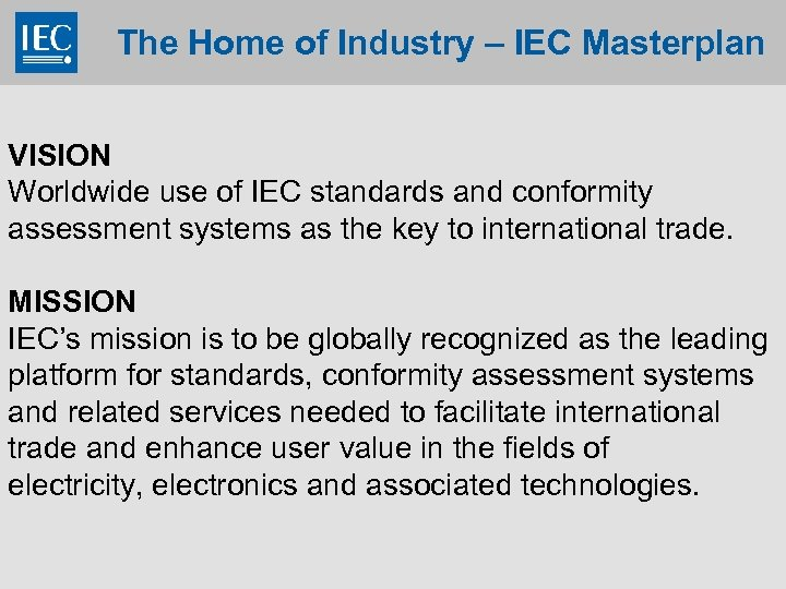 The Home of Industry – IEC Masterplan VISION Worldwide use of IEC standards and