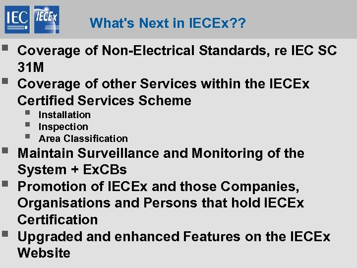 What's Next in IECEx? ? § § § Coverage of Non-Electrical Standards, re IEC