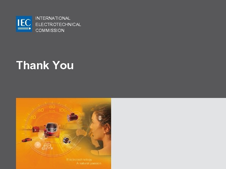 INTERNATIONAL ELECTROTECHNICAL COMMISSION Thank You