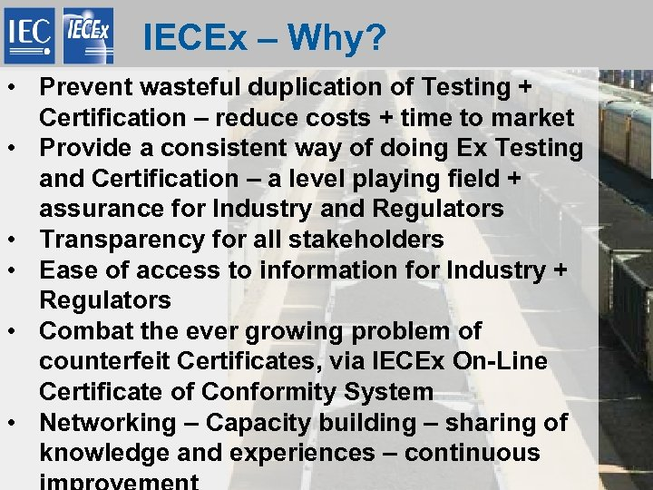 IECEx – Why? • Prevent wasteful duplication of Testing + Certification – reduce costs