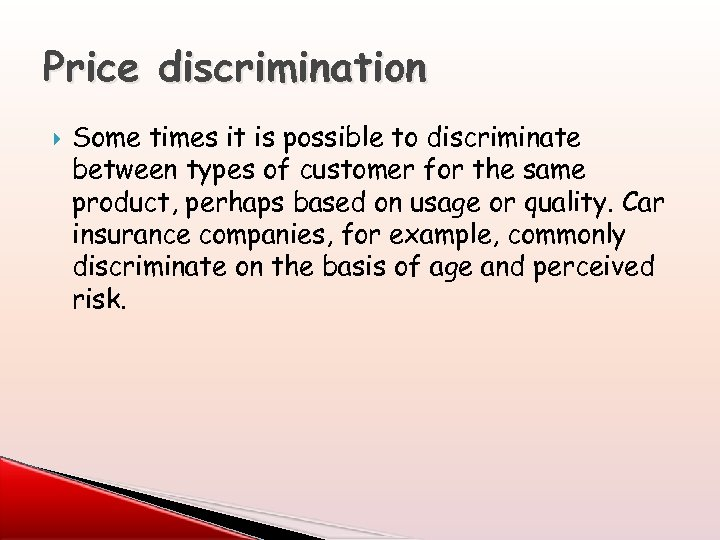 Price discrimination Some times it is possible to discriminate between types of customer for