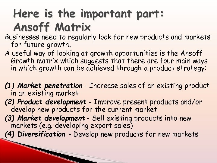 Here is the important part: Ansoff Matrix Businesses need to regularly look for new