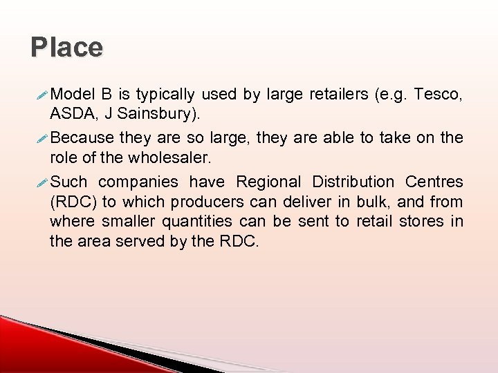 Place ! Model B is typically used by large retailers (e. g. Tesco, ASDA,