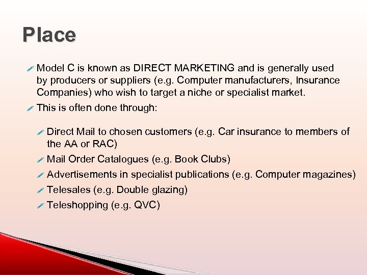 Place Model C is known as DIRECT MARKETING and is generally used by producers