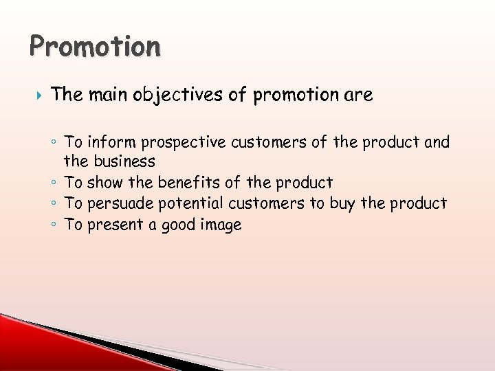 Promotion The main objectives of promotion are ◦ To inform prospective customers of the