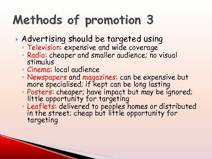 Methods of promotion 3 Advertising should be targeted using ◦ Television: expensive and wide