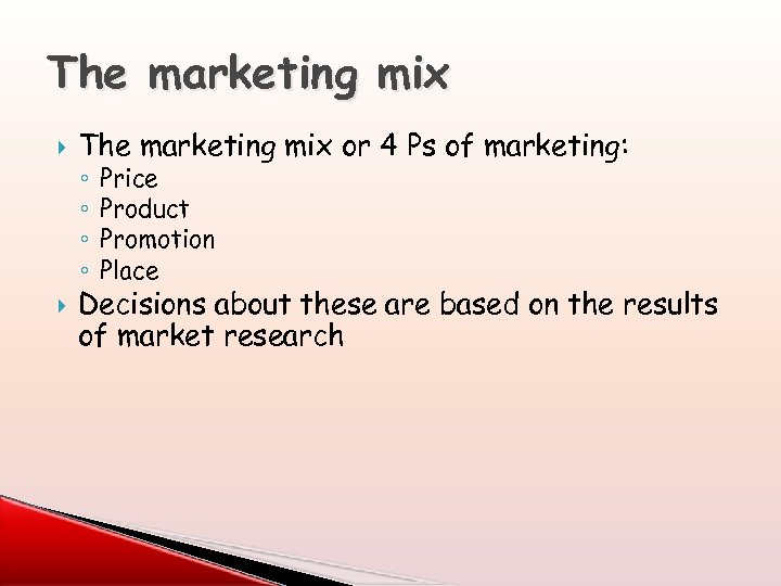 The marketing mix or 4 Ps of marketing: ◦ ◦ Price Product Promotion Place