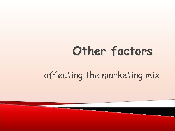 Other factors affecting the marketing mix