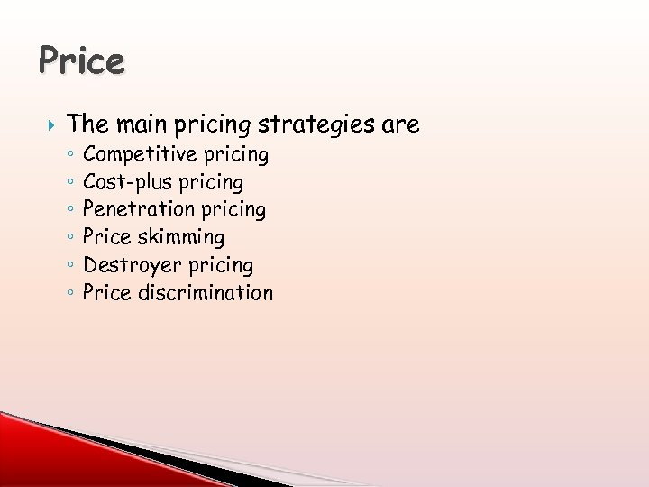 Price The main pricing strategies are ◦ ◦ ◦ Competitive pricing Cost-plus pricing Penetration