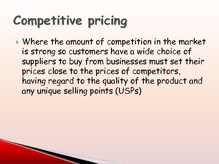 Competitive pricing Where the amount of competition in the market is strong so customers